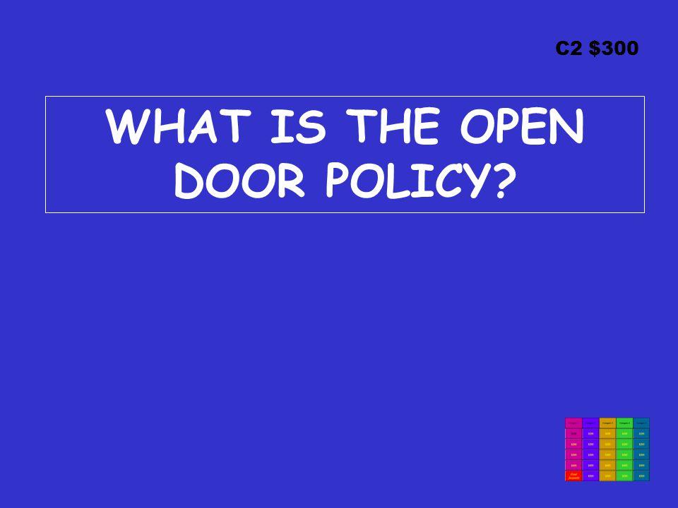 C2 $300 WHAT IS THE OPEN DOOR POLICY