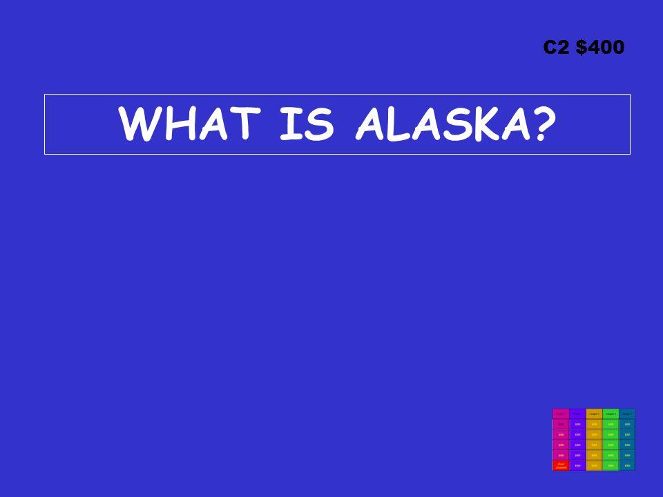 C2 $400 WHAT IS ALASKA
