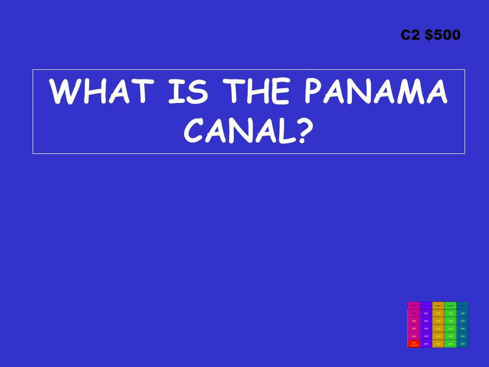 C2 $500 WHAT IS THE PANAMA CANAL