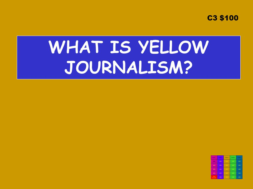 C3 $100 WHAT IS YELLOW JOURNALISM