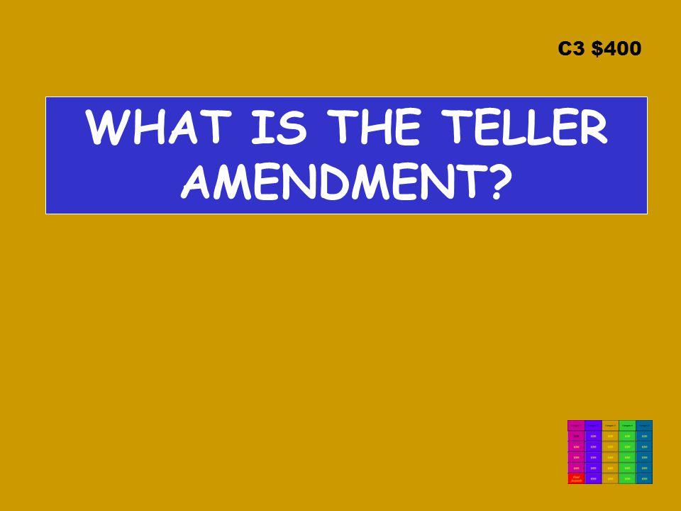 C3 $400 WHAT IS THE TELLER AMENDMENT