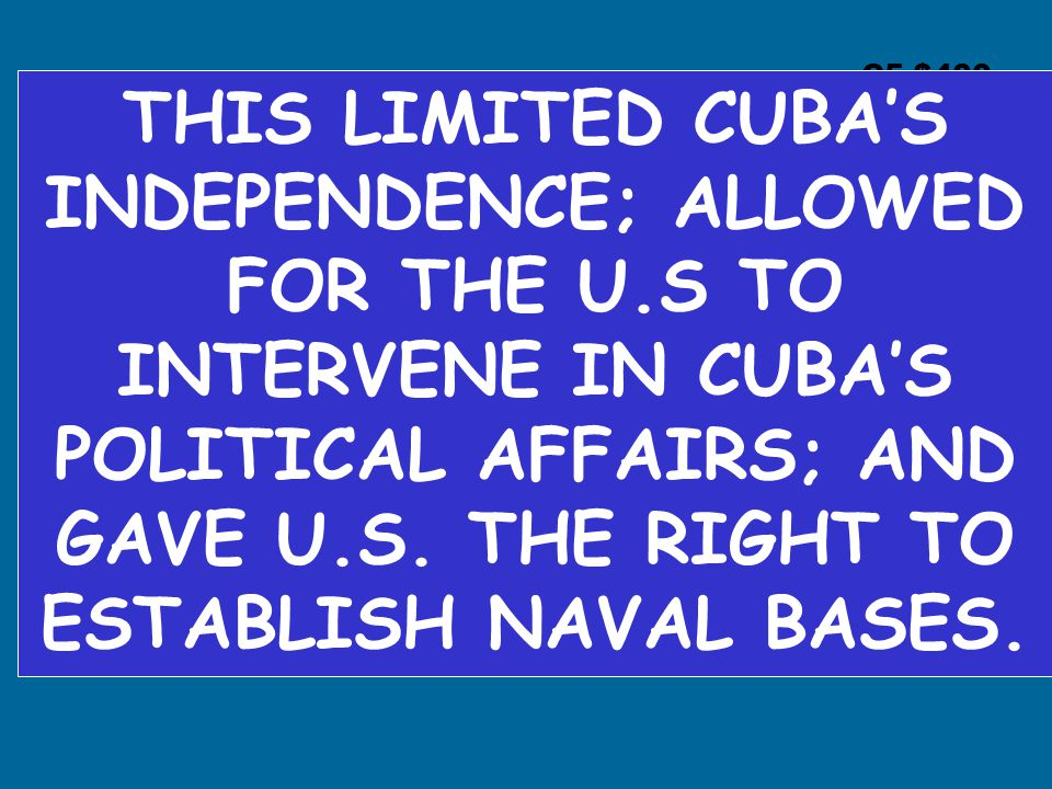 C5 $400 THIS LIMITED CUBA'S INDEPENDENCE; ALLOWED FOR THE U.S TO INTERVENE IN CUBA'S POLITICAL AFFAIRS; AND GAVE U.S.