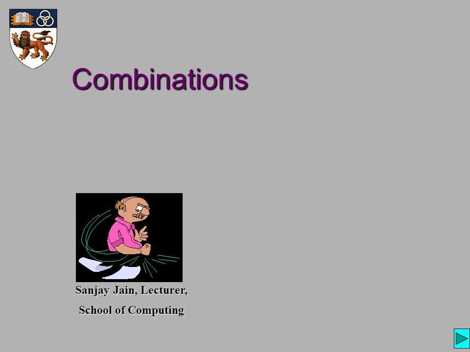 Combinations Sanjay Jain, Lecturer, School of Computing