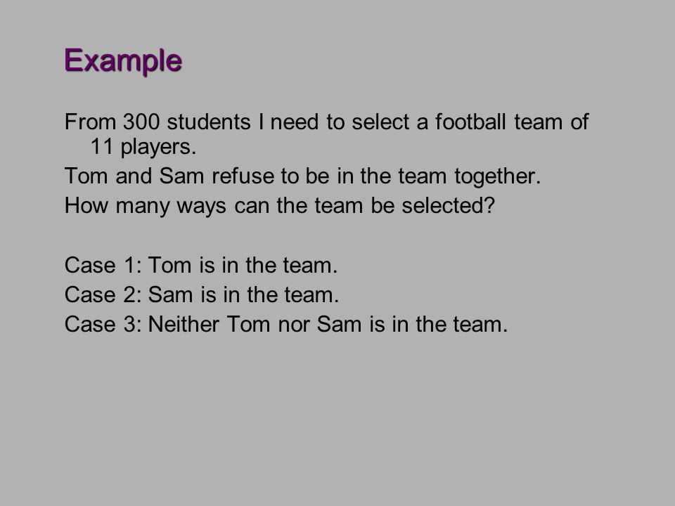 Example From 300 students I need to select a football team of 11 players.