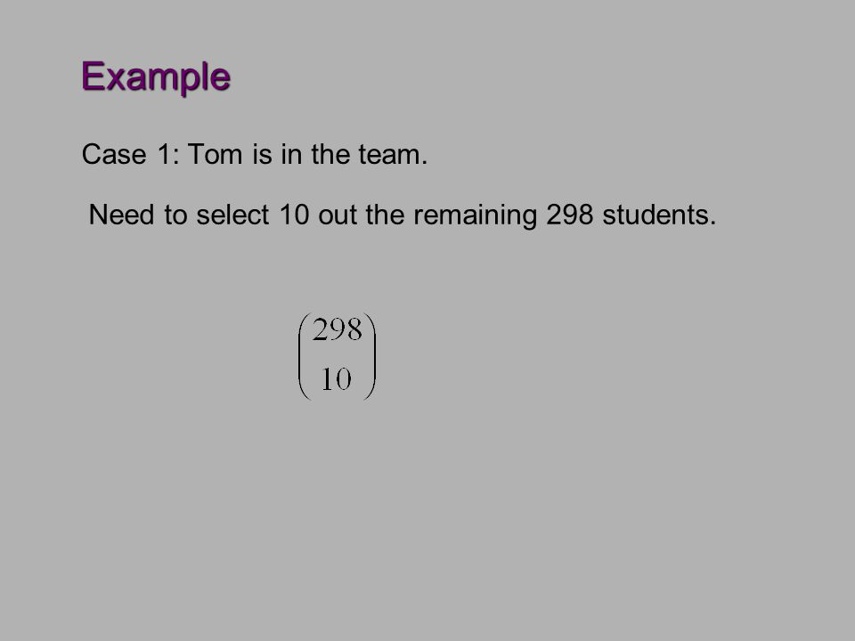 Example Case 1: Tom is in the team. Need to select 10 out the remaining 298 students.