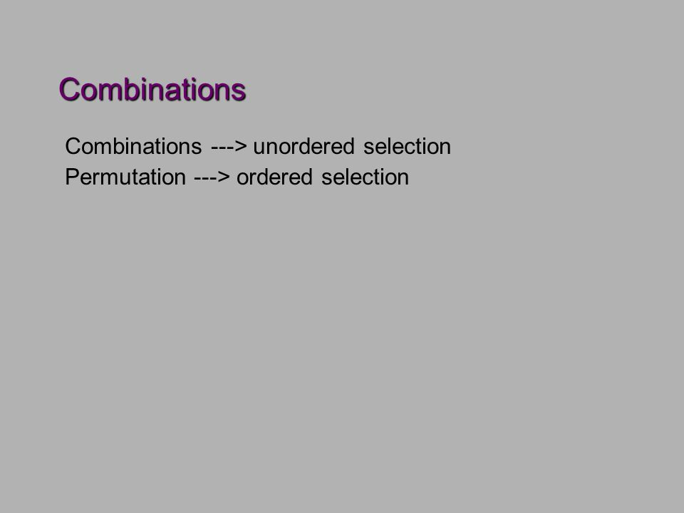 Combinations Combinations ---> unordered selection Permutation ---> ordered selection