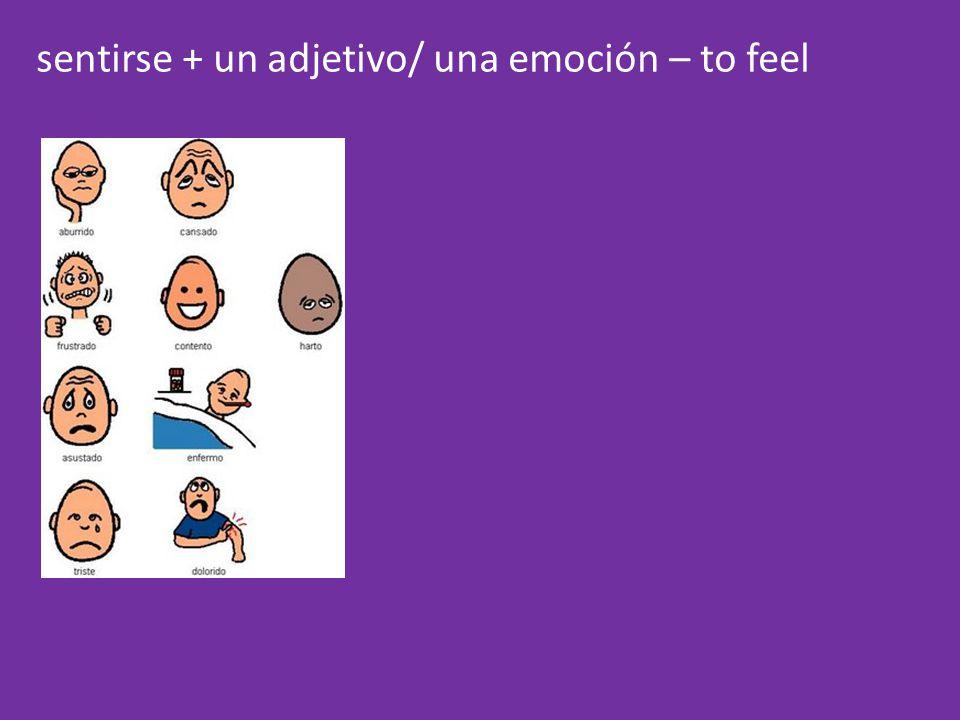sentirse + un adjetivo/ una emoción – to feel