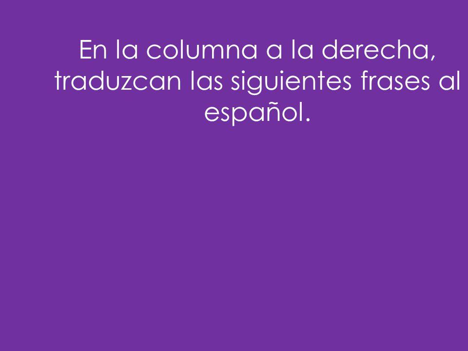 En la columna a la derecha, traduzcan las siguientes frases al español.