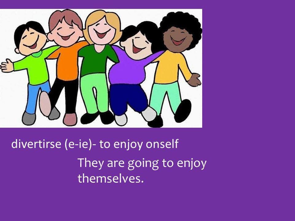 divertirse (e-ie)- to enjoy onself They are going to enjoy themselves.