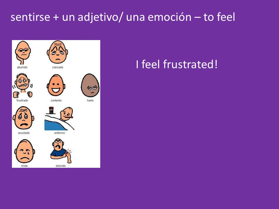 sentirse + un adjetivo/ una emoción – to feel I feel frustrated!