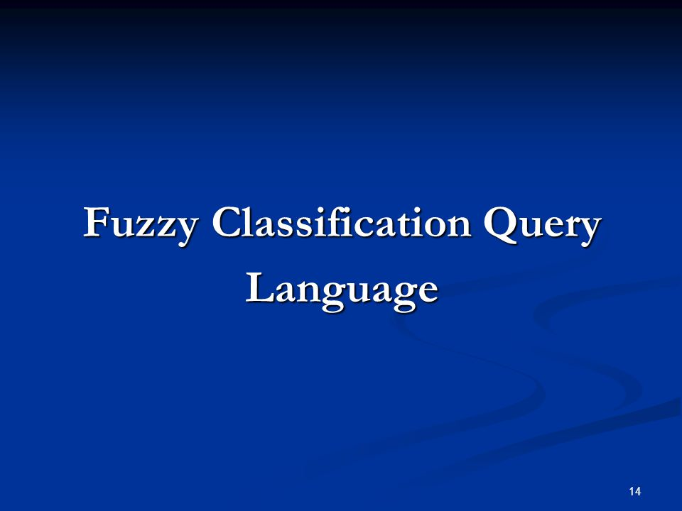14 Fuzzy Classification Query Language