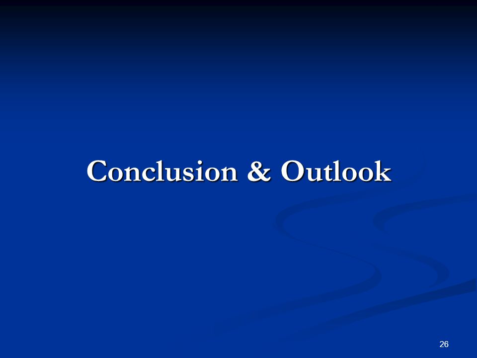 26 Conclusion & Outlook