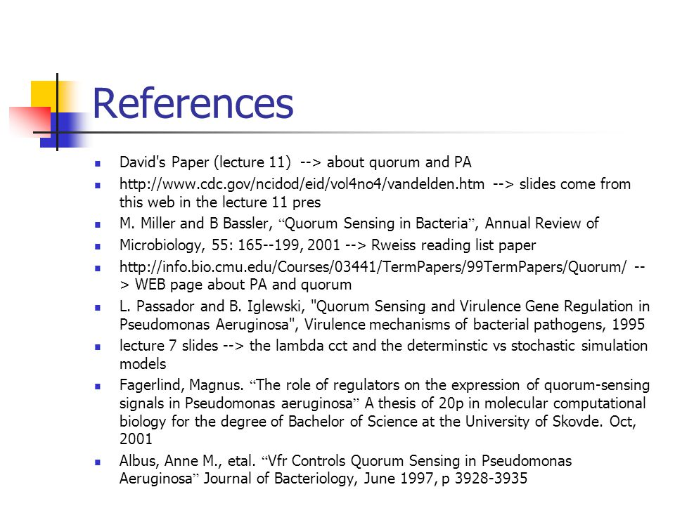 References David's Paper (lecture 11) --> about quorum and PA http://www.cdc.gov/ncidod/eid/vol4no4/vandelden.htm --> slides come from this web in the
