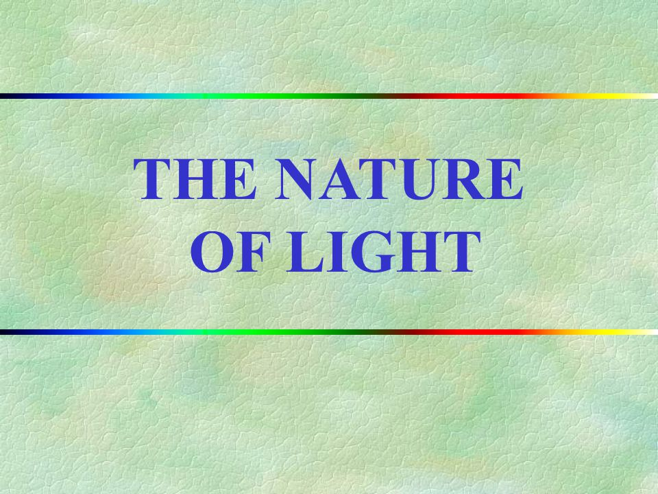 THE NATURE OF LIGHT II.CHAPTER OUTLINE
