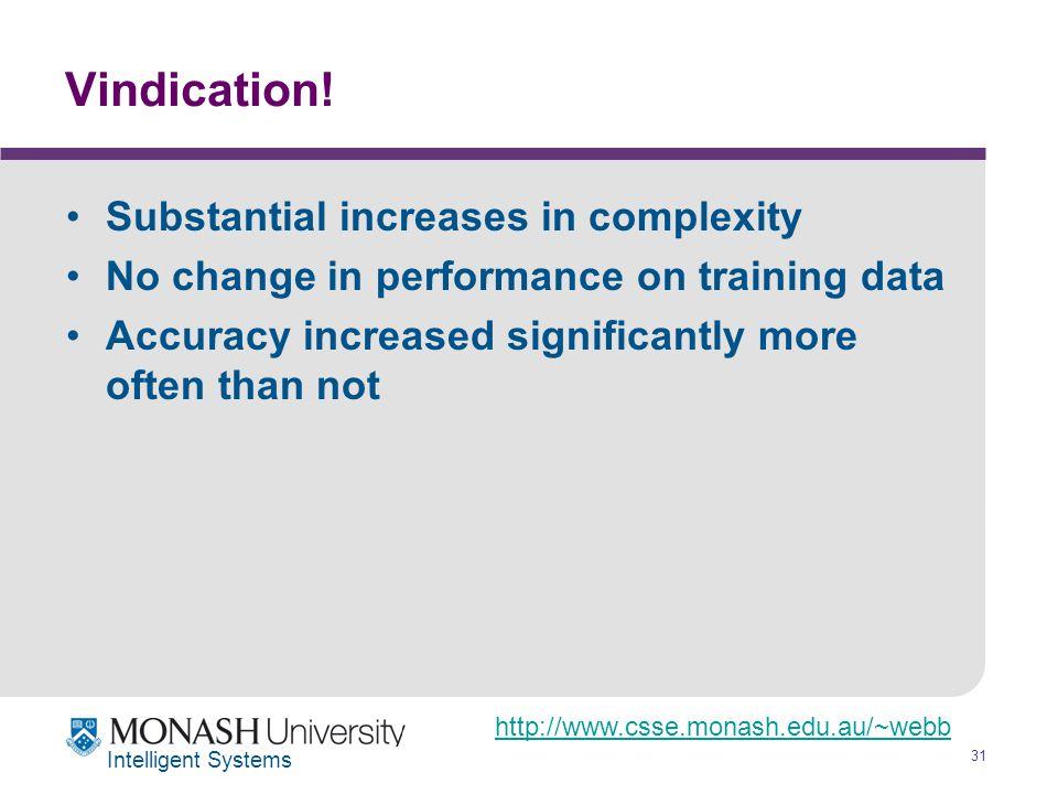 http://www.csse.monash.edu.au/~webb 31 Intelligent Systems Vindication.