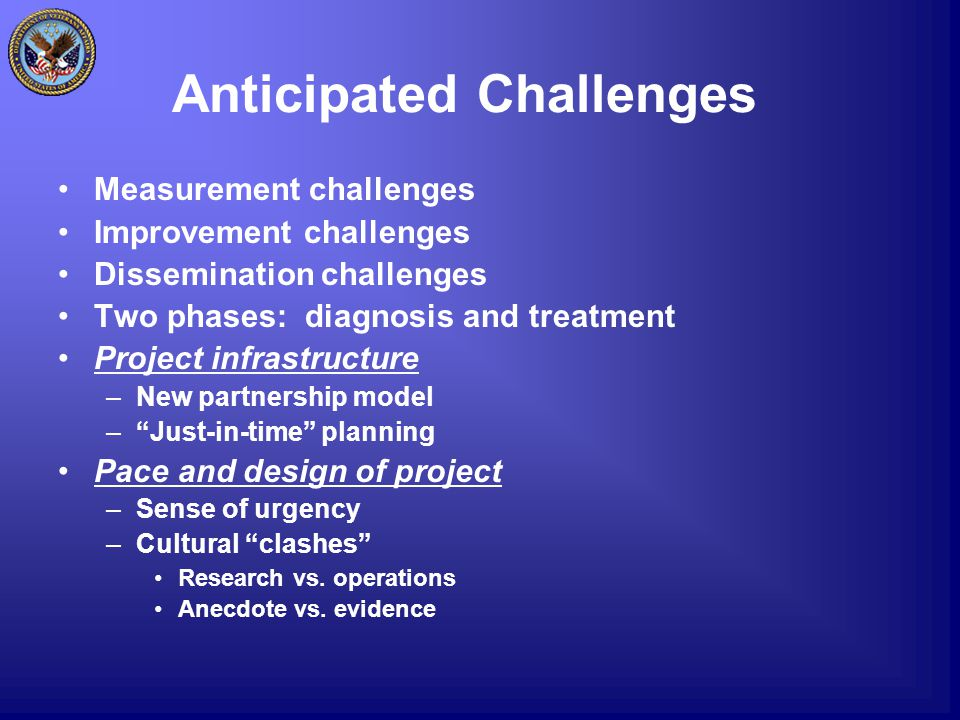 Anticipated Challenges Measurement challenges Improvement challenges Dissemination challenges Two phases: diagnosis and treatment Project infrastructure –New partnership model – Just-in-time planning Pace and design of project –Sense of urgency –Cultural clashes Research vs.