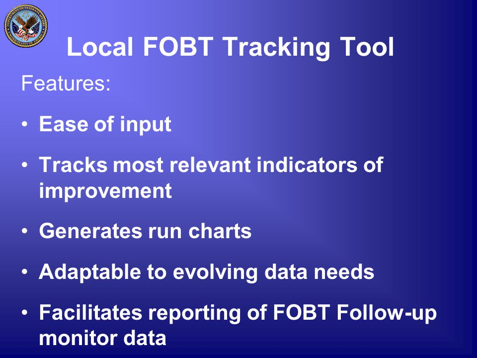 Local FOBT Tracking Tool Features: Ease of input Tracks most relevant indicators of improvement Generates run charts Adaptable to evolving data needs