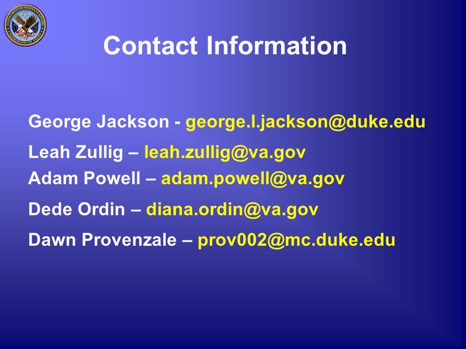 Contact Information George Jackson - george.l.jackson@duke.edu Leah Zullig – leah.zullig@va.gov Adam Powell – adam.powell@va.gov Dede Ordin – diana.ordin@va.gov Dawn Provenzale – prov002@mc.duke.edu