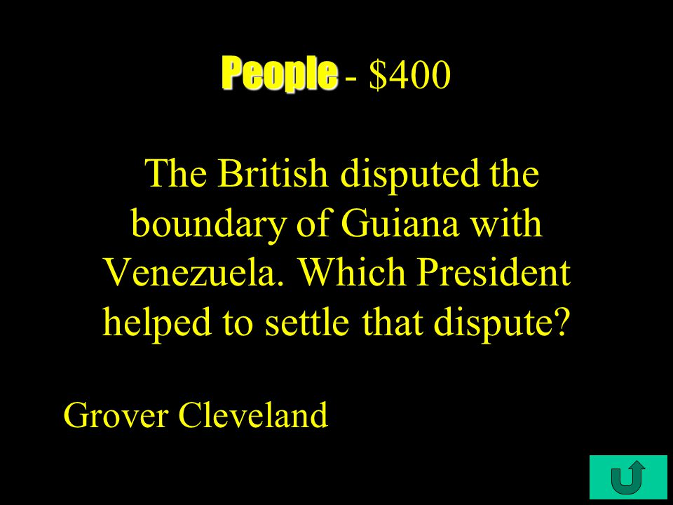 C4-$300 People People - $300 Who was the first American civilian Governor of the Philippines? William Howard Taft