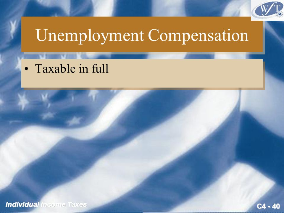 C4 - 40 Individual Income Taxes Unemployment Compensation Taxable in full