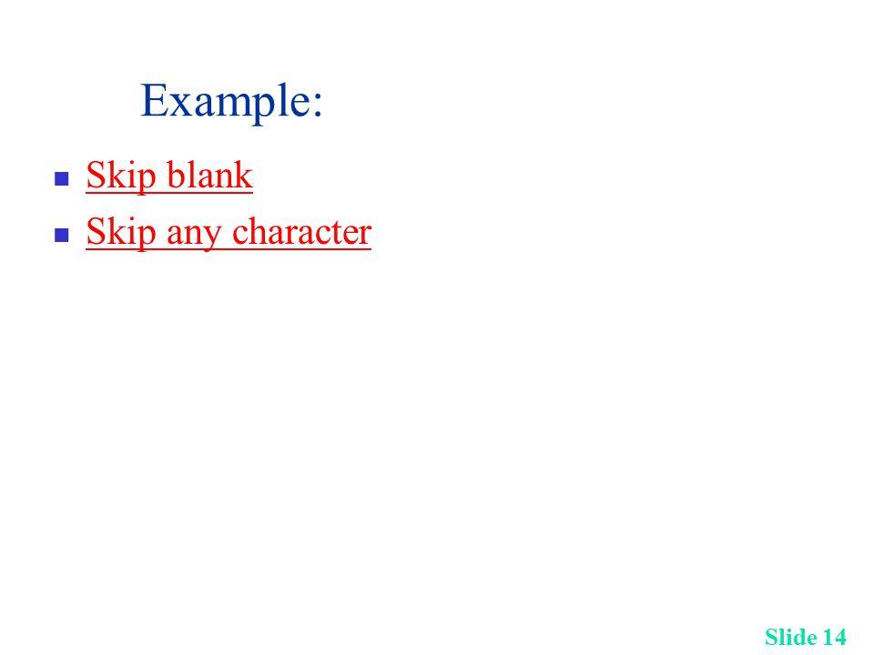 Slide 14 Example: Skip blank Skip any character