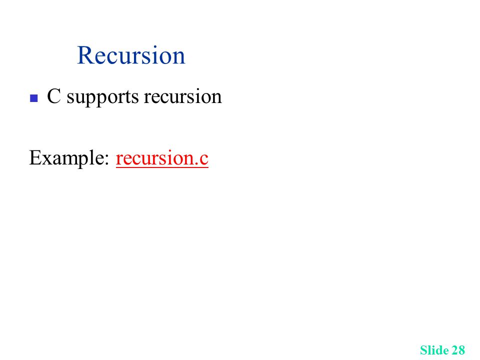 Slide 28 Recursion C supports recursion Example: recursion.crecursion.c