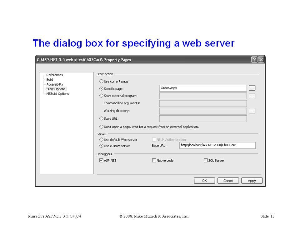 Murach's ASP.NET 3.5/C#, C4© 2008, Mike Murach & Associates, Inc.Slide 13