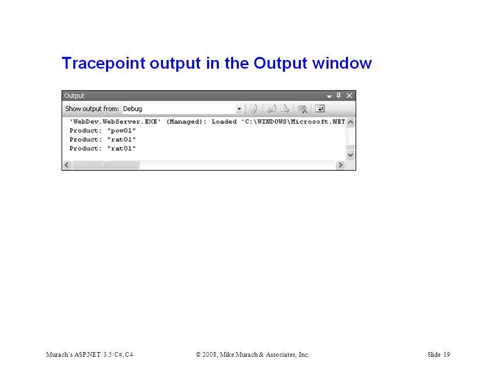 Murach's ASP.NET 3.5/C#, C4© 2008, Mike Murach & Associates, Inc.Slide 19