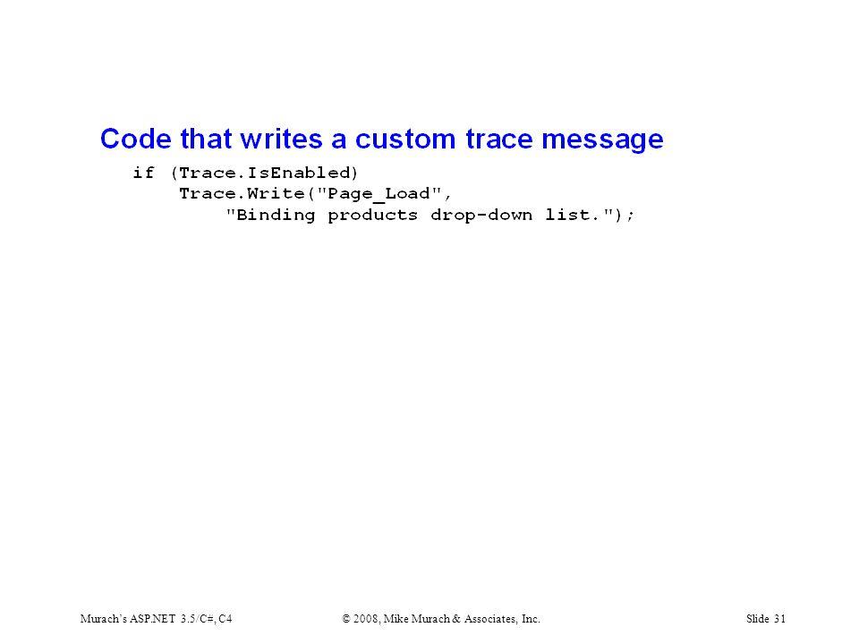 Murach's ASP.NET 3.5/C#, C4© 2008, Mike Murach & Associates, Inc.Slide 31