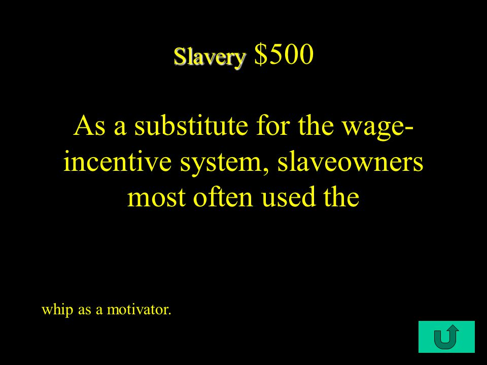 C1-$500 Slavery Slavery $500 As a substitute for the wage- incentive system, slaveowners most often used the whip as a motivator.