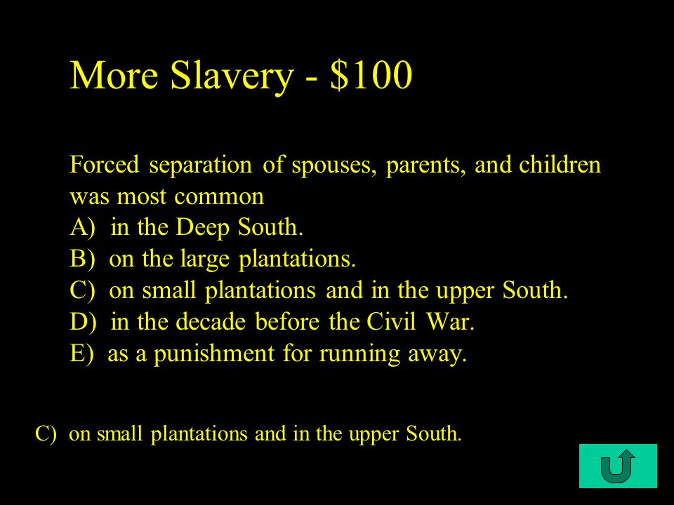 C2-$100 More Slavery - $100 Forced separation of spouses, parents, and children was most common A) in the Deep South.