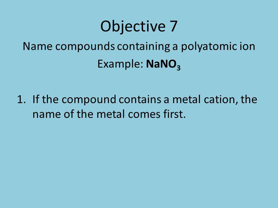 Practice Examples 1.BeSO 3 2. NaC 2 H 3 O 2 3. Ca(NO 3 ) 2 4.