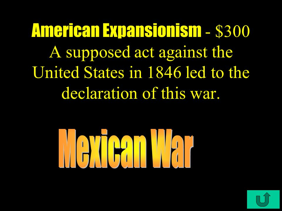 C4-$200 American Expansionism American Expansionism - $200 what non-federal law called for the prohibition of slavery in lands aquired from Mexico.