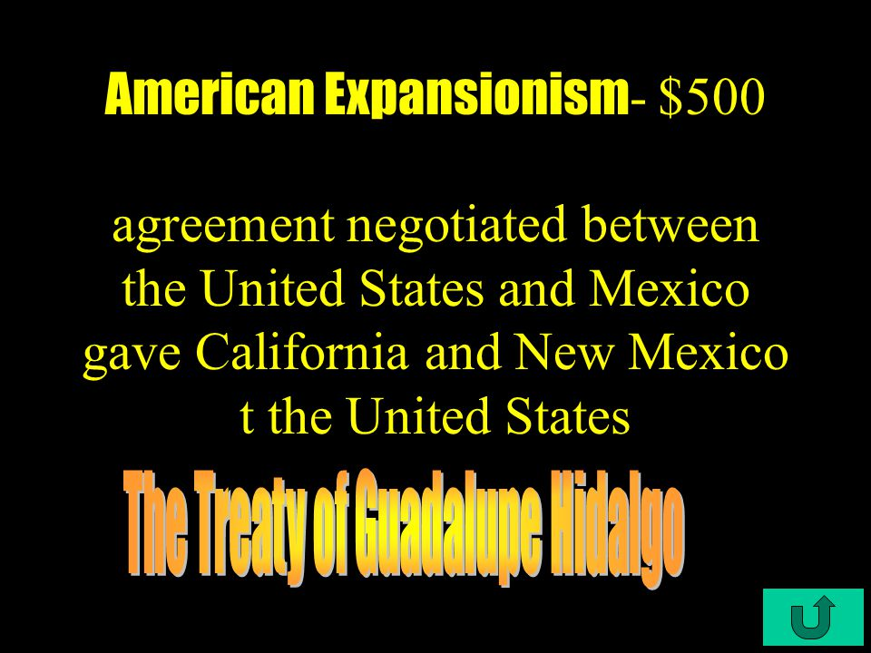 C4-$400 American Expansionism American Expansionism - - $400 Northerners opposed this addition to the union because it would increase Southern votes in the electoral college