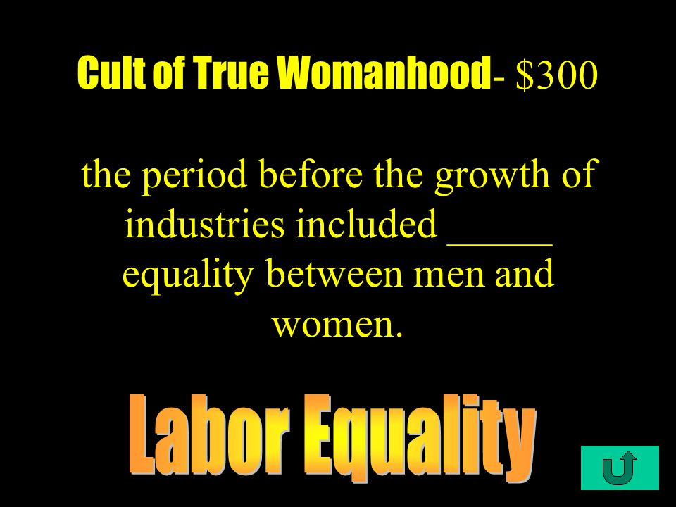 C1-$200 Cult of True Womanhood Cult of True Womanhood - $200 Led by Elizabeth Cady Stanton and Lucretia Mott, This demanded greater rights for women and called for womens suffrage, right to retain property after marriag, greater divore and child custody, and equal rghts and opportunities.
