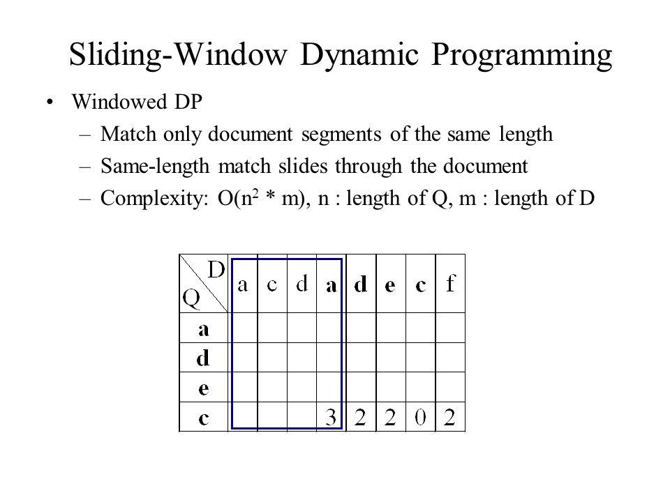 Sliding-Window Dynamic Programming Windowed DP –Match only document segments of the same length –Same-length match slides through the document –Complexity: O(n 2 * m), n : length of Q, m : length of D