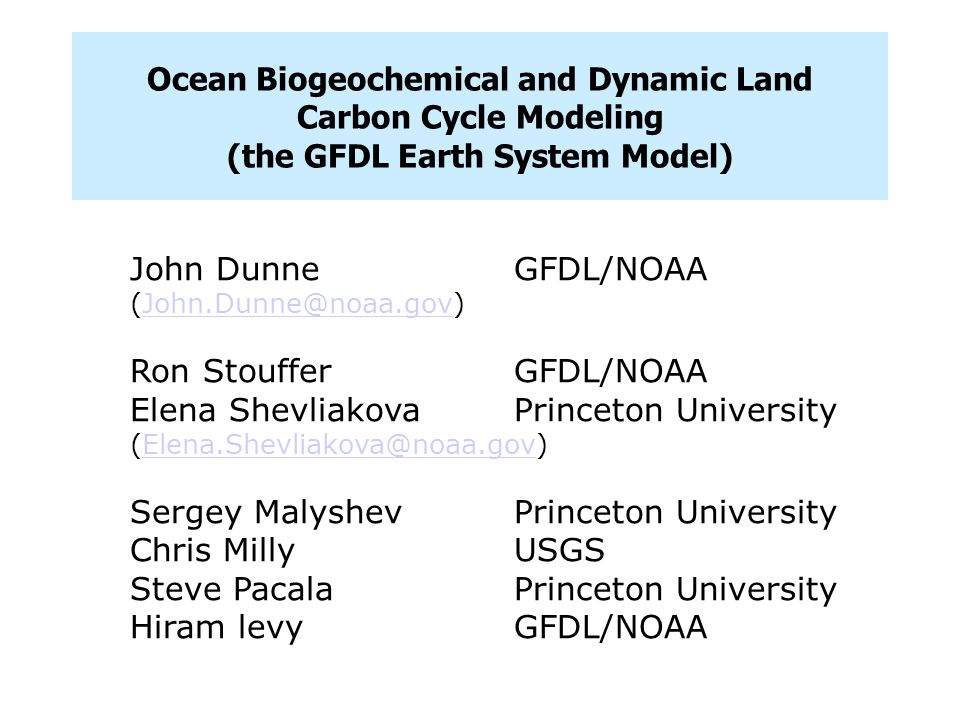 Ocean Biogeochemical and Dynamic Land Carbon Cycle Modeling (the GFDL Earth System Model) John DunneGFDL/NOAA (John.Dunne@noaa.gov)John.Dunne@noaa.gov