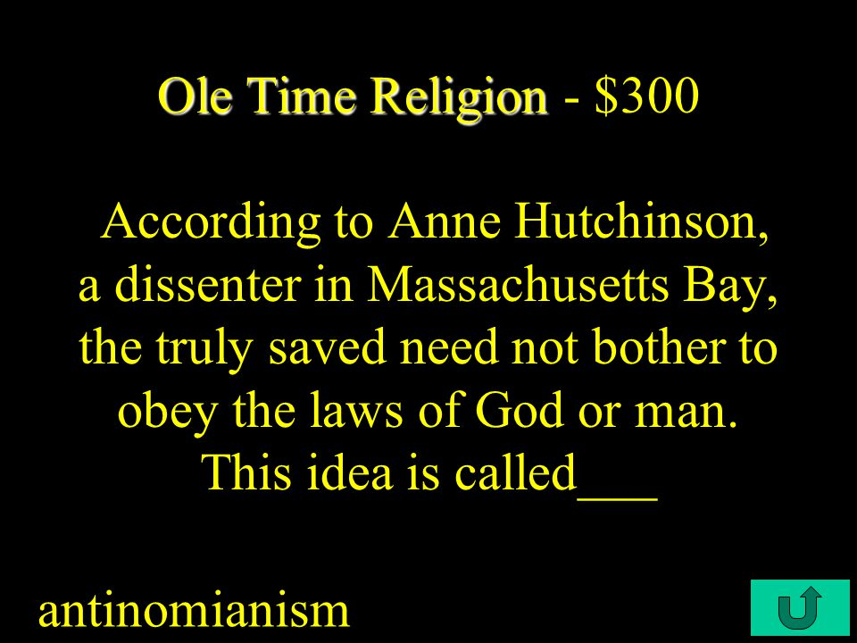 """C3-200 Ole Time Religion Ole Time Religion - $200 Puritan (Calvinist) belief that from the moment of creation some souls were """"saved"""" and others """"damn"""