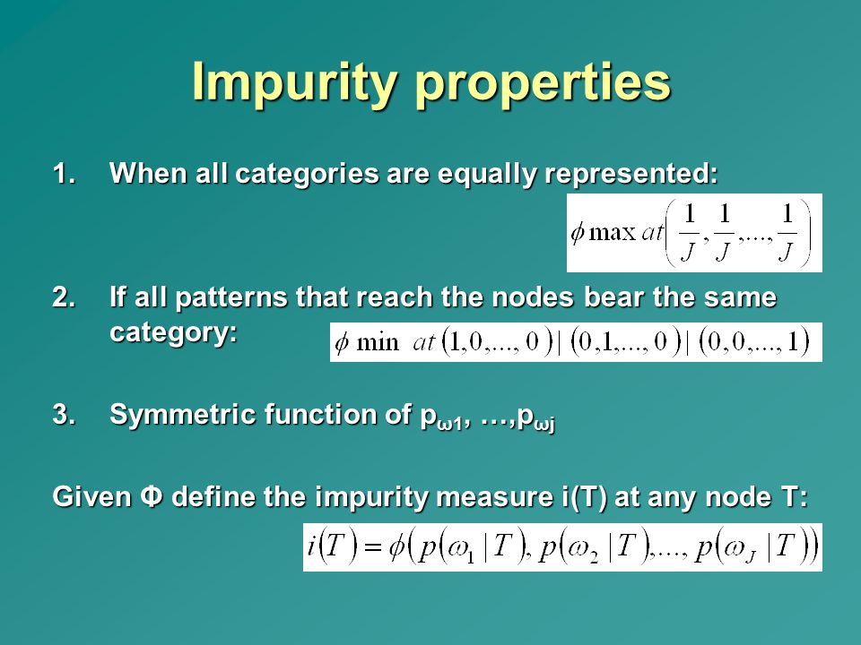 Impurity properties 1.When all categories are equally represented: 2.If all patterns that reach the nodes bear the same category: 3.Symmetric function