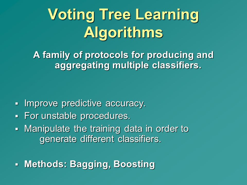 Voting Tree Learning Algorithms A family of protocols for producing and aggregating multiple classifiers.  Improve predictive accuracy.  For unstabl