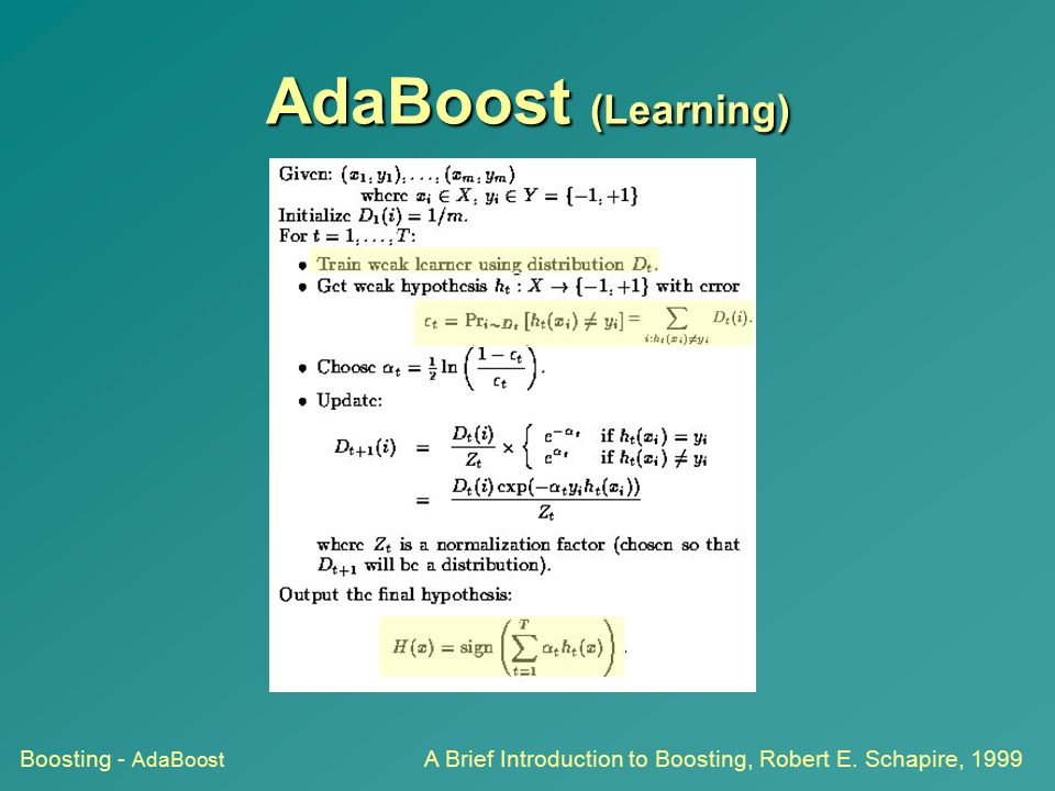 AdaBoost (Learning) Boosting - AdaBoost A Brief Introduction to Boosting, Robert E. Schapire, 1999
