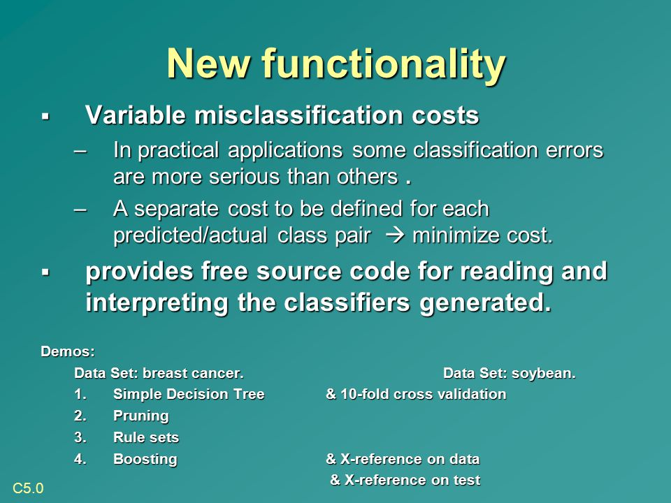 New functionality  Variable misclassification costs –In practical applications some classification errors are more serious than others. –A separate c
