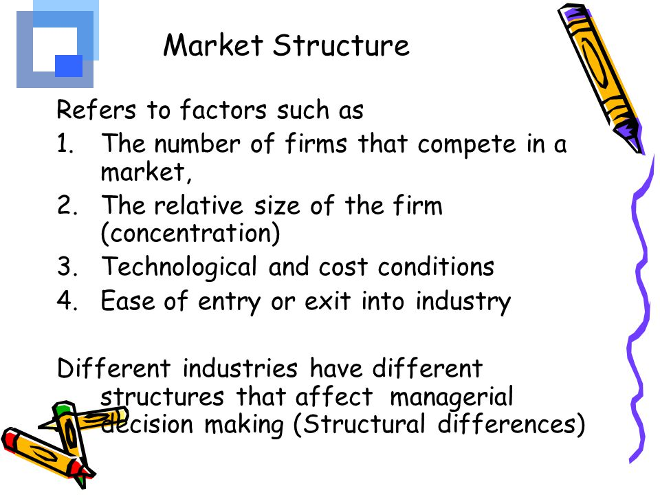 1.Firm Size: Some industries naturally give rise to large firms than do other industries: e.g.