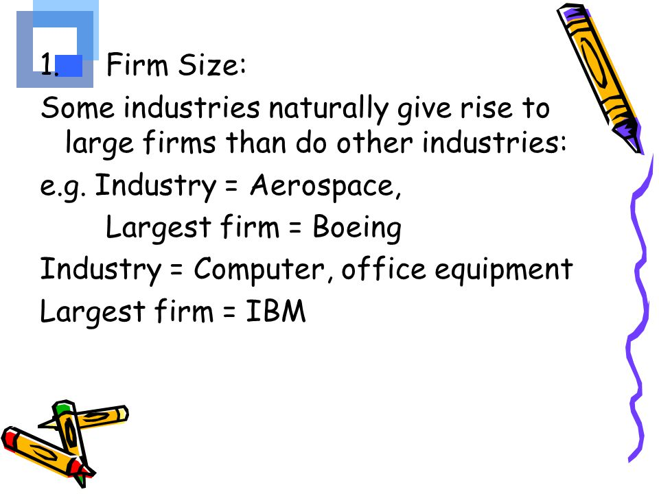 2.Industry concentration: Are there many small firms or only a few large ones.