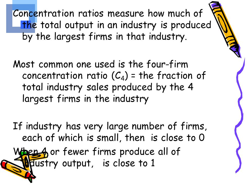 Four-Firm Concentration Ratio –The sum of the market shares of the top four firms in the defined industry.