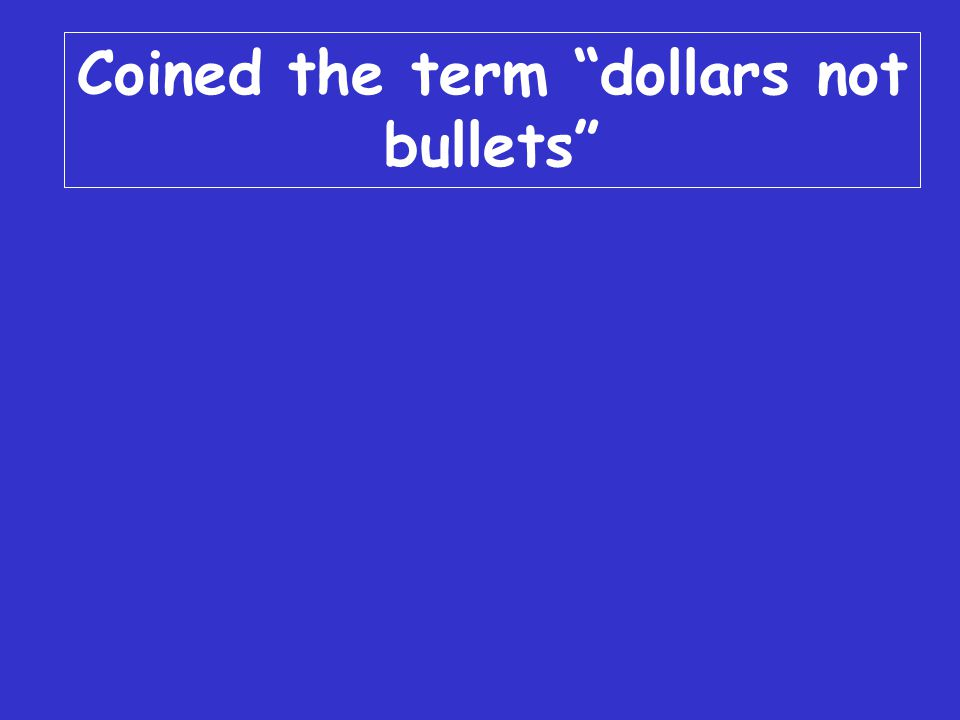 C2 $200 Coined the term dollars not bullets
