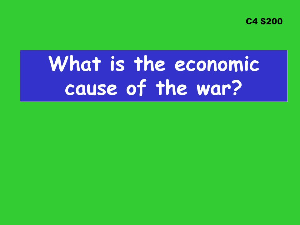 C4 $200 What is the economic cause of the war