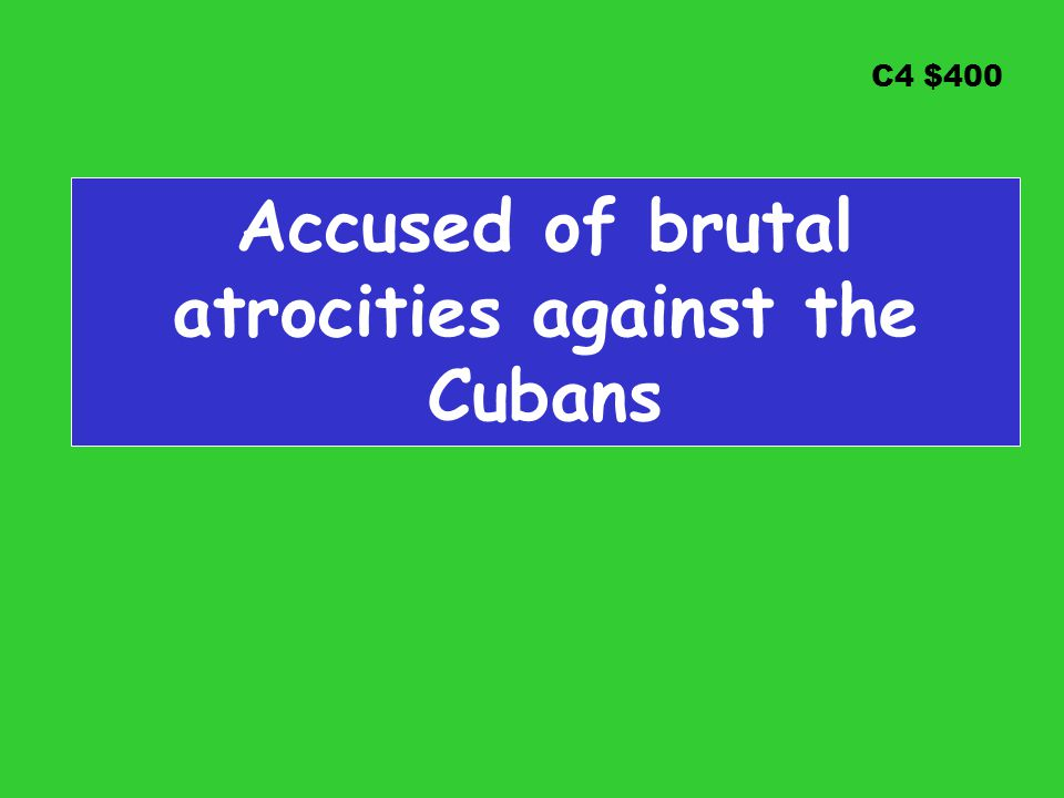 C4 $400 Accused of brutal atrocities against the Cubans