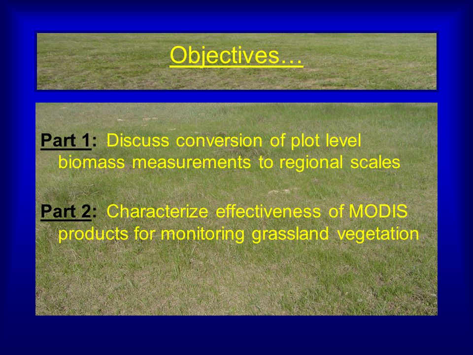 Objectives… Part 1: Discuss conversion of plot level biomass measurements to regional scales Part 2: Characterize effectiveness of MODIS products for