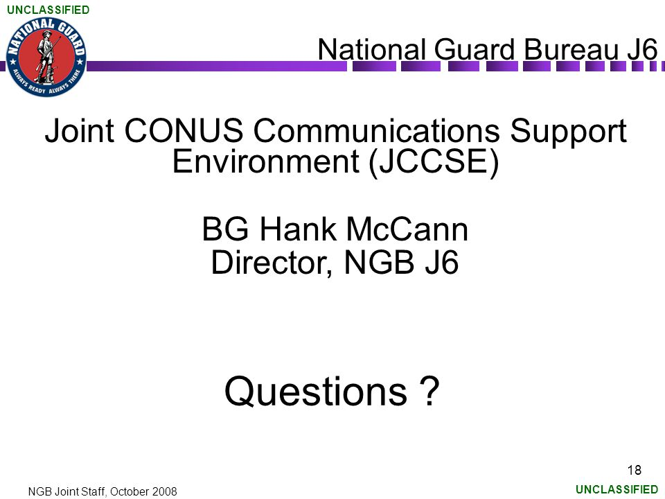 UNCLASSIFIED NGB Joint Staff, October 2008 18 Questions .